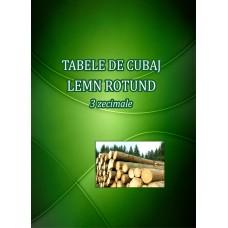 Tabela/Tabele de Cubaj Lemn Rotund - 3 zecimale