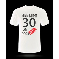 Tricou Nu Am Împlinit 30 Am Doar 25,21 + TVA