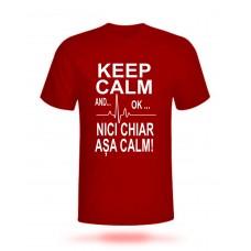 Tricou Keep Calm and ... OK ... Nici Chiar Așa Calm